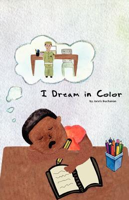 I Dream in Color MR Jarvis Ray Buchanan