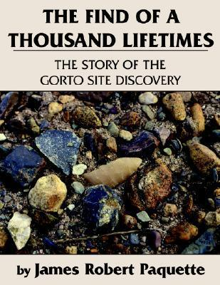 The Find of a Thousand Lifetimes: The Story of the Gorto Site Discovery  by  James Paquette