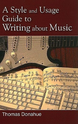 A Style and Usage Guide to Writing about Music  by  Thomas Donahue