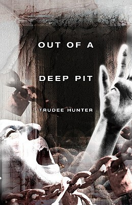 Out of a Deep Pit  by  Trudee Hunter