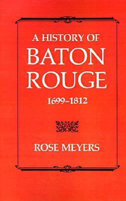 A History of Baton Rouge 1699-1812 Rose Meyers