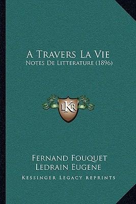 A Travers La Vie: Notes De Litterature (1896) Fernand Fouquet