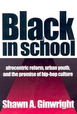 Black in School: Afrocentric Reform, Urban Youth & the Promise of Hip-Hop Culture  by  Shawn A. Ginwright