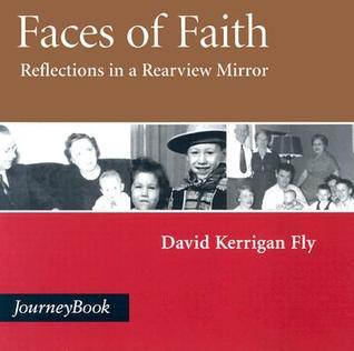 Faces of Faith: Reflections in a Rearview Mirror David Kerrigan Fly