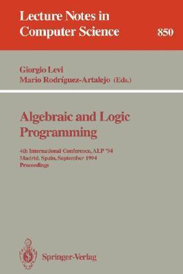 Algebraic and Logic Programming: 4th International Conference, ALP 94, Madrid, Spain, September 14-16, 1994. Proceedings  by  Giorgio Levi