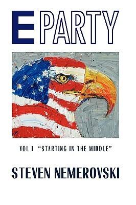 E Party: Vol I Starting in the Middle Steven H. Nemerovski