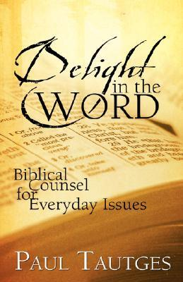 Delight in the Word: 40 Meditations for the Hungry Heart  by  Paul Tautges