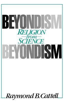 Beyondism: Religion from Science  by  Raymond B. Cattell