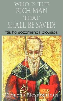 Who Is the Rich Man That Shall Be Saved? Clemens Alexandrinus