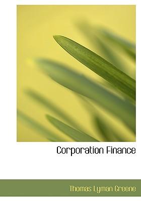 Corporation Finance  by  Thomas Lyman Greene