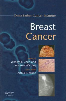 Breast Cancer: Dana-Farber Cancer Institute Handbook  by  Wendy Y. Chen