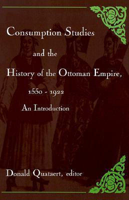 Consumption Studies and the History of the Ottoman Empire, 1550-1922: An Introduction  by  Donald Quataert