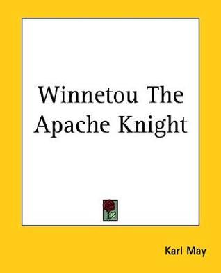 Winnetou the Apache Knight  by  Karl May
