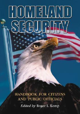 Homeland Security Handbook for Citizens and Public Officials  by  Roger L. Kemp