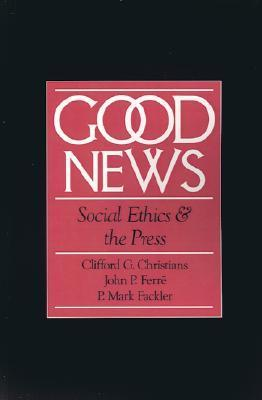 Good News: Social Ethics and the Press Clifford G. Christians