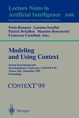 Modeling And Using Context: Second International And Interdisciplinary Conference, Context99, Trento, Italy, September 9 11, 1999, Proceedings (Lecture Notes In Computer Science, 1688) Paolo Bouquet