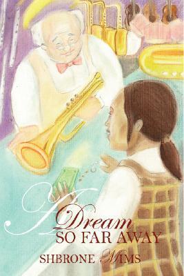 A Dream So Far Away Shbrone Mims