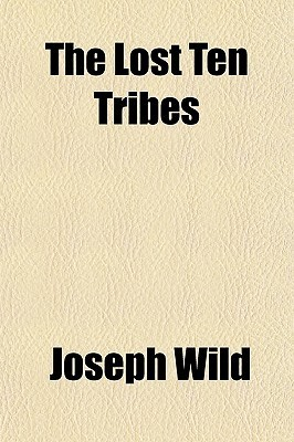 The Lost Ten Tribes Joseph Wild