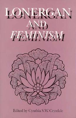 Lonergan and Feminism Cynthia S.W. Crysdale