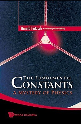 The Fundamental Constants: A Mystery Of Physics Harald Fritzsch