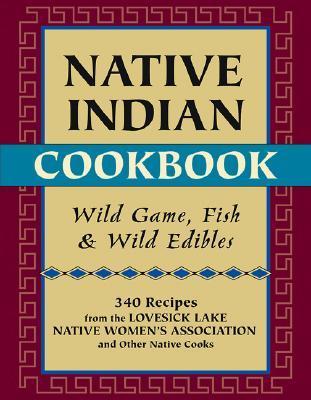 Native Indian Cookbook: Wild Game, Fish, & Wild Edibles David Hunt