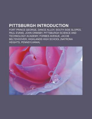 Pittsburgh Introduction: Fort Prince George, Dance Alloy, South Side Slopes, Paul Evans, John Ormsby, Pittsburgh Science and Technology Academy Source Wikipedia