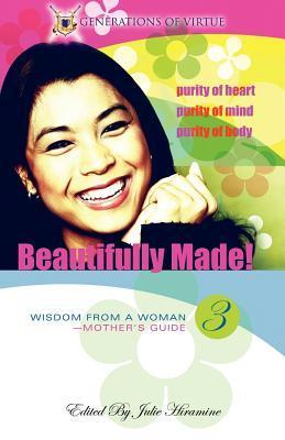 Beautifully Made!: Wisdom from a Woman-Mothers Guide (Book 3)  by  Julie Hiramine