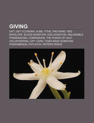 Giving: Gift, Gift Economy, Alms, Tithe, Pro Bono, Red Envelope, Blood Donation, Egg Donation, Inalienable Possessions, Compas Source Wikipedia