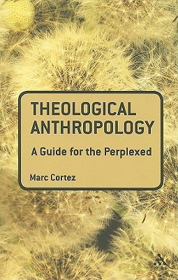 Theological Anthropology: A Guide for the Perplexed Marc Cortez