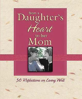 From a Daughters Heart to Her Mom: 50 Reflections on Living Well Nelson Books