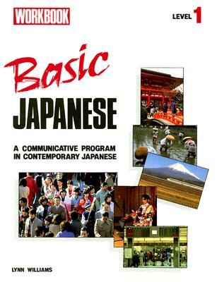 Basic Japanese Level 1 Workbook: A Communicative Program in Contemporary Japanese  by  Lynn Williams