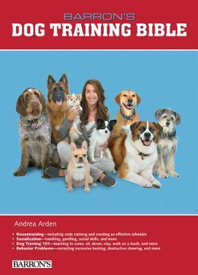 Barrons Dog Training Bible  by  Andrea Arden