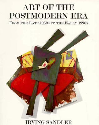Art of the Postmodern Era: From the Late 1960s to the Early 1990s  by  Irving Sandler