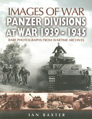 PANZER-DIVISIONS AT WAR 1939-1945  by  Ian Baxter