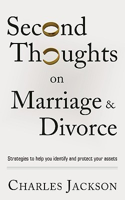 Second Thoughts on Marriage and Divorce: Strategies to Help Identify and Protect Your Assets  by  Charles Jackson