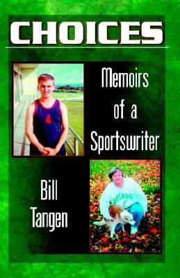Choices.Memoirs of a Sportswriter  by  Bill Tangen