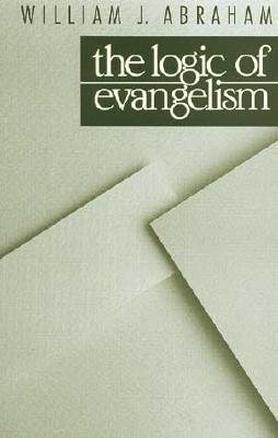 The Logic of Evangelism William J. Abraham