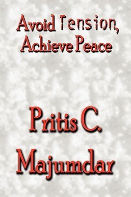 Avoid Tension, Achieve Peace  by  Pritis C. Majumdar