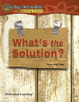 Whats the Solution?  by  Karen Lewitt Dunn