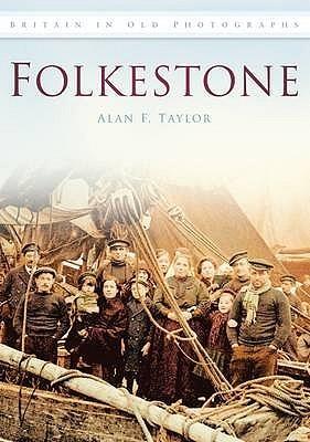 Folkestone: A Third Selection. Alan F. Taylor Alan F. Taylor