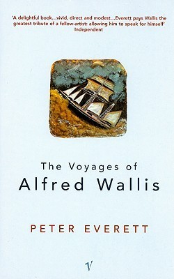 The Voyages Of Alfred Wallis  by  Peter Everett