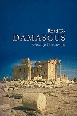 Road to Damascus  by  George W. Barclay Jr.