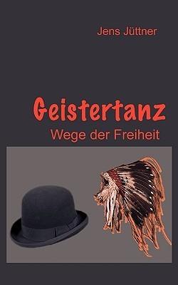 Geistertanz: Wege der Freiheit  by  Jens Jttner