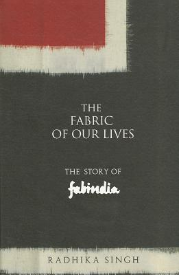The Fabric of Our Lives: The Story of Fabindia Radhika singh