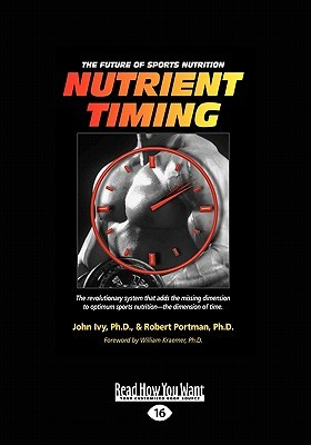Nutrient Timing: The Future of Sports Nutrition  by  John Ivy