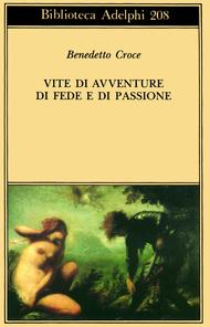 Vite di avventure di fede e di passione  by  Benedetto Croce