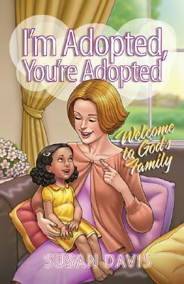 Im Adopted, Youre Adopted: Welcome to Gods Family Susan Davis
