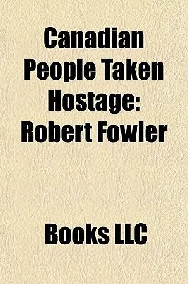 Canadian People Taken Hostage: Robert Fowler Books LLC