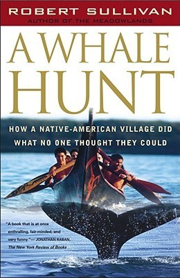 A Whale Hunt: How a Native-American Village Did What No One Thought It Could Robert Sullivan