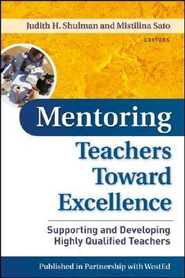 Mentoring Teachers Toward Excellence: Supporting and Developing Highly Qualified Teachers  by  Judith H.  Shulman